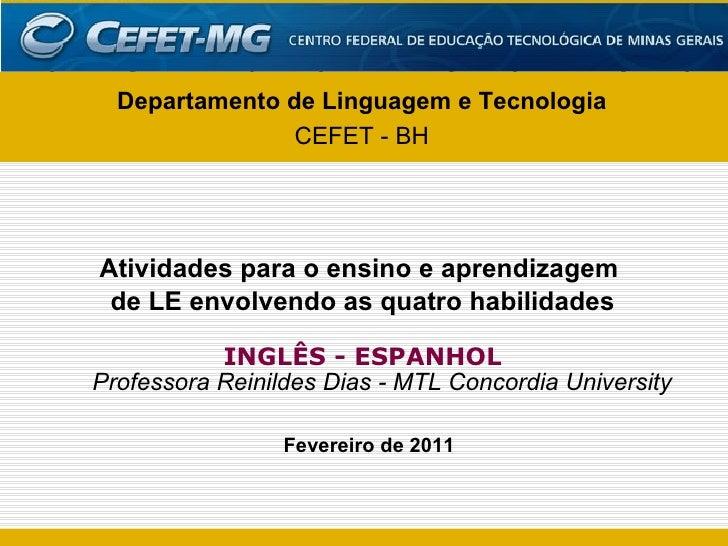 Fevereiro de 2011 Departamento de Linguagem e Tecnologia CEFET - BH Atividades para o ensino e aprendizagem  de LE envolve...