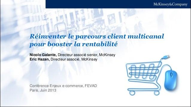 Réinventer le parcours client multicanal pour booster la rentabilité Conférence Enjeux e-commerce, FEVAD Paris, Juin 2013 ...