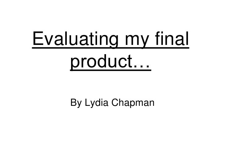 Evaluating my final     product…      By Lydia Chapman