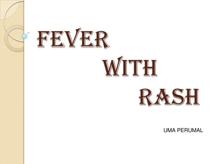 Fever     with        rash         UMA PERUMAL