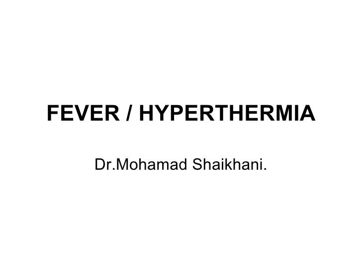 FEVER / HYPERTHERMIA Dr.Mohamad Shaikhani.