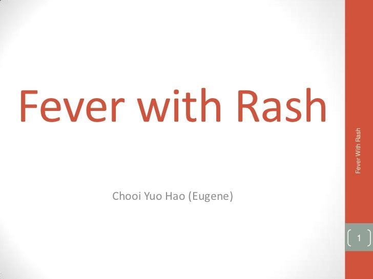 Fever with Rash                             Fever With Rash    Chooi Yuo Hao (Eugene)                               1