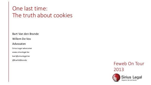 One last time: The truth about cookies Bart Van den Brande Willem De Vos Advocaten Sirius Legal advocaten www.siriuslegal....
