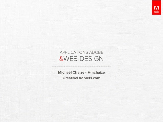 APPLICATIONS ADOBE  &WEB DESIGN Michaël Chaize - @mchaize CreativeDroplets.com