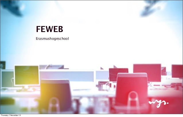 FEWEB Erasmushogeschool  Thursday 7 November 13