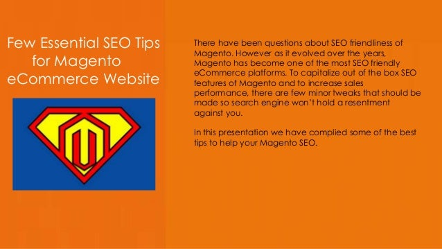 Few Essential SEO Tips for Magento eCommerce Website There have been questions about SEO friendliness of Magento. However ...