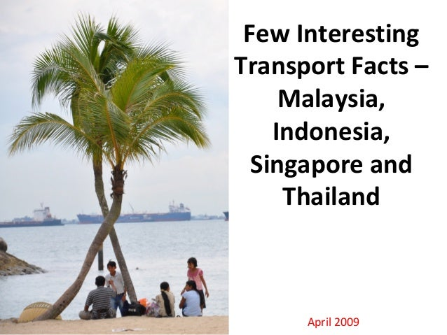 Few Interesting Transport Facts – Malaysia, Indonesia, Singapore and Thailand April 2009