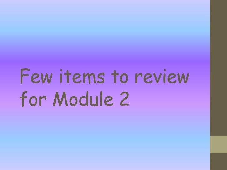 Few items to review for module 2