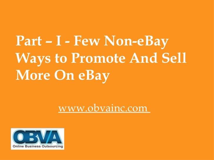 Part – I - Few Non-eBayWays to Promote And SellMore On eBay      www.obvainc.com