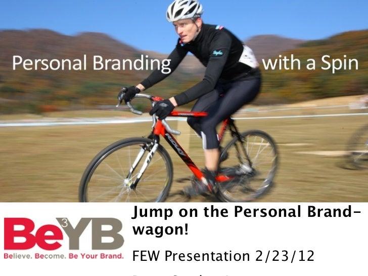 Jump on the Personal Brand-wagon!FEW Presentation 2/23/12