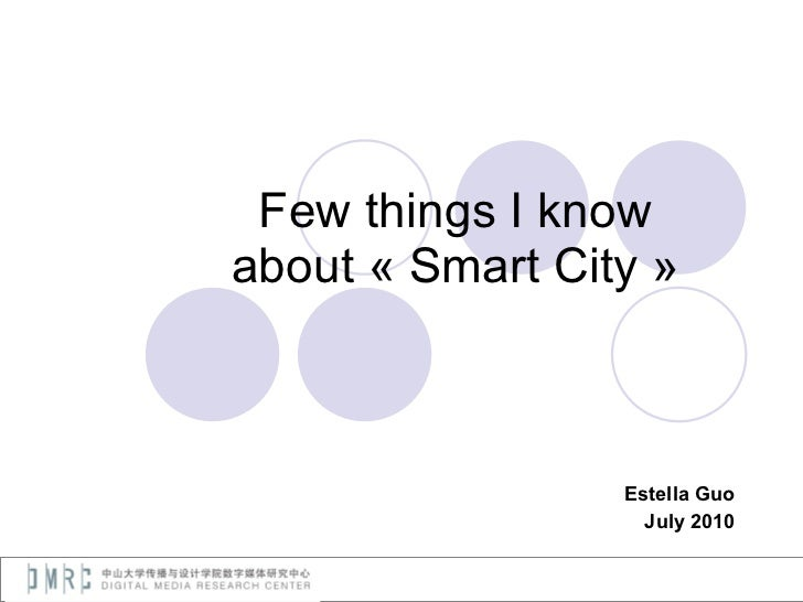Few things I know about «Smart City» Estella Guo July 2010