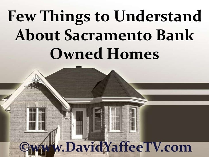 Few Things to Understand About Sacramento Bank Owned Homes<br />©www.DavidYaffeeTV.com<br />
