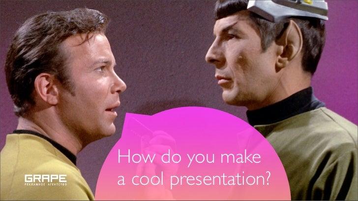 How do you makea cool presentation?
