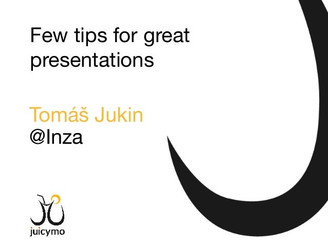 Tomáš Jukin @Inza Few tips for great presentations