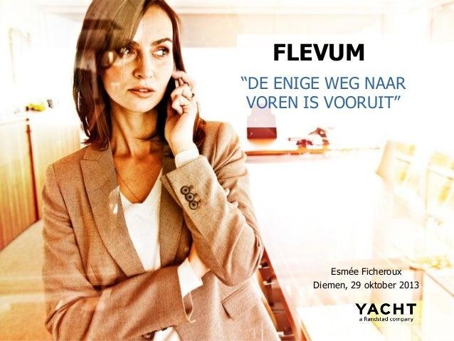 """FLEVUM """"DE ENIGE WEG NAAR VOREN IS VOORUIT""""  Esmée Ficheroux Diemen, 29 oktober 2013"""