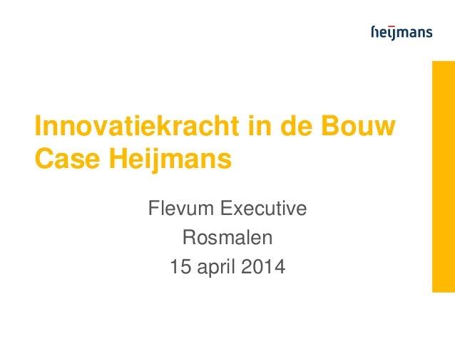 Innovatiekracht in de Bouw Case Heijmans Flevum Executive Rosmalen 15 april 2014