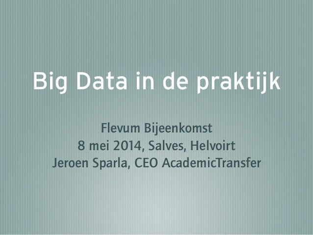 Flevum Executive - 140508 - Digitale Omgeving - Big Data in de praktijk - Presentatie AcademicTransfer - Jeroen Sparla, CEO