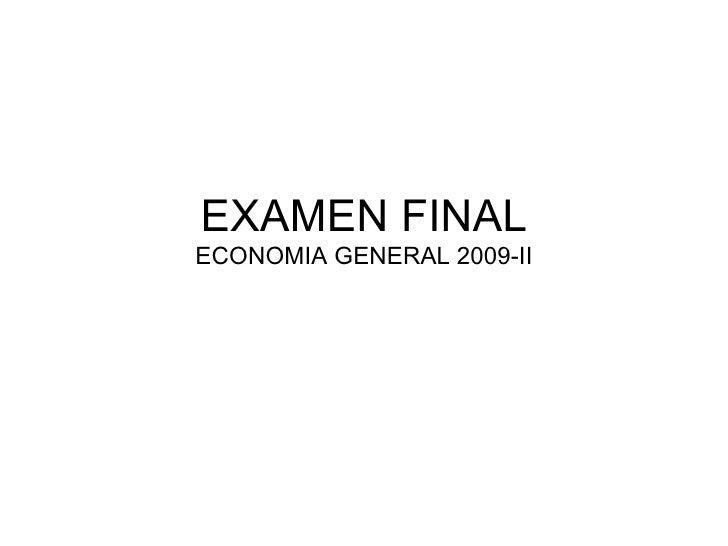 EXAMEN FINAL ECONOMIA GENERAL 2009-II