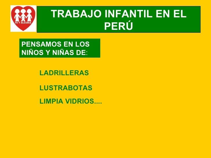 TRABAJO INFANTIL EN EL PERÚ PENSAMOS EN LOS NIÑOS Y NIÑAS DE : LADRILLERAS LUSTRABOTAS LIMPIA VIDRIOS....