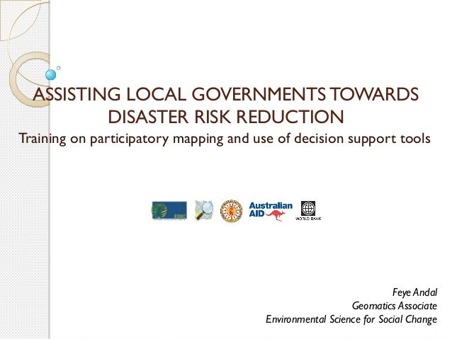 ASSISTING LOCAL GOVERNMENTS TOWARDS DISASTER RISK REDUCTION Training on participatory mapping and use of decision support ...