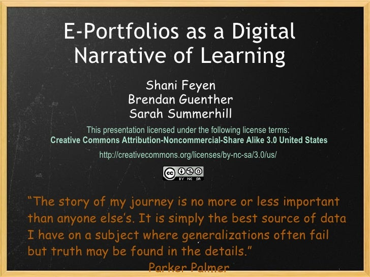 E-Portfolios as a Digital Narrative of Learning This presentation licensed under the following license terms:  Creative Co...