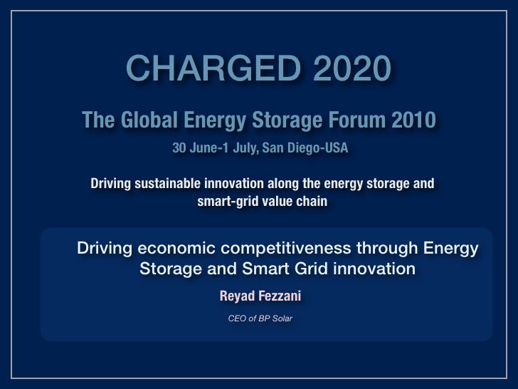 Driving economic competitiveness through Energy Storage and Smart Grid innovation Reyad Fezzani, CEO, BP Solar Charged2020...