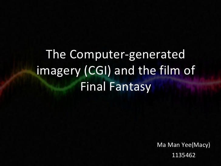 The Computer-generated imagery (CGI) and the film of Final Fantasy Ma Man Yee(Macy) 1135462