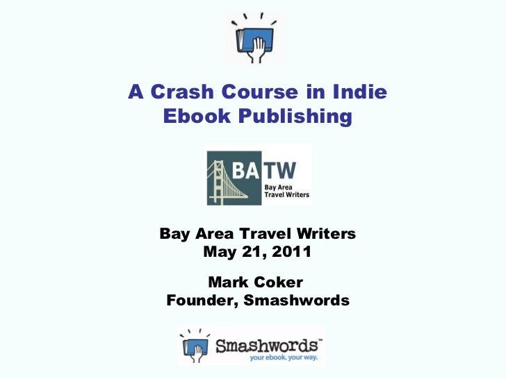 A Crash Course in Ebook Publishing - Bay Area Travel Writers May 21, 2011