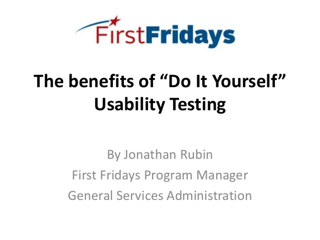 "The benefits of ""Do It Yourself""       Usability Testing           By Jonathan Rubin    First Fridays Program Manager    G..."