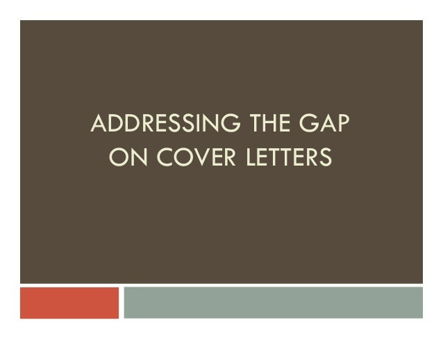 cover letter for employment gap Home looking for work resume & cover letter minding the resume gap resume & cover letter your online footprint networking exploring your options interviewing minding the resume gap minding the gap your employment gap can easily be attributed to retraining and retooling.