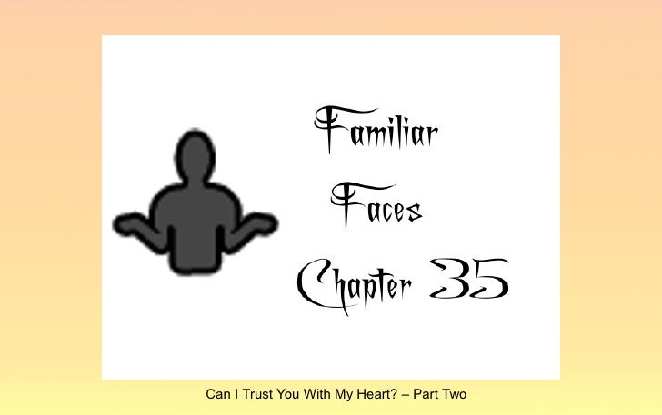 Familiar Faces - Chapter Thirty Five:  Can I Trust You With My Heart? (Part Two)