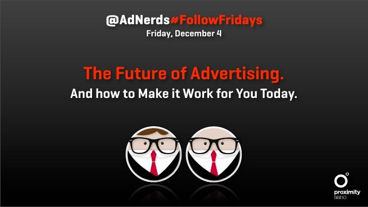 @AdNerds#FollowFridays             Friday, December 4      The Future of Advertising. And how to Make it Work for You Toda...