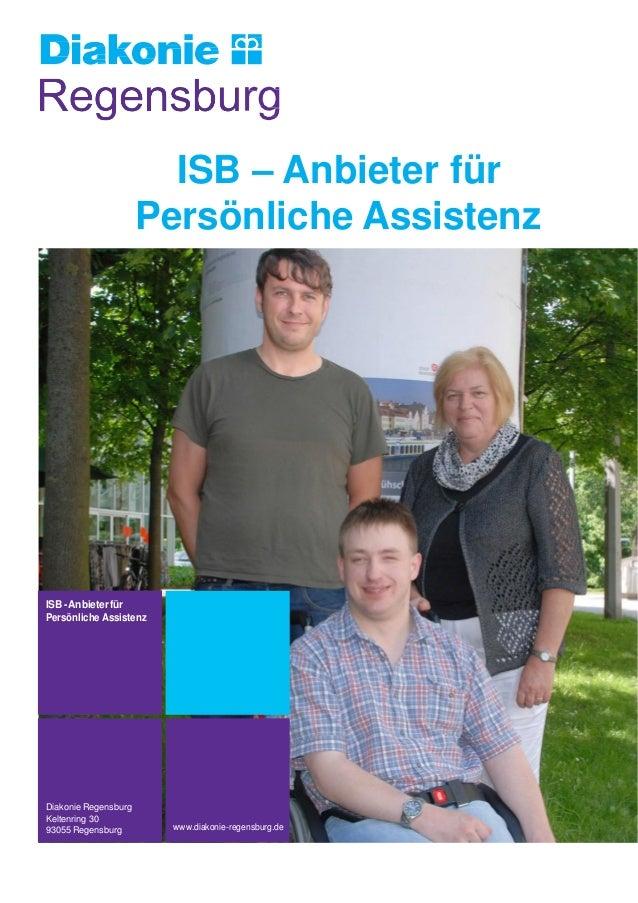 ISB – Anbieter für Persönliche Assistenz ISB-Anbieterfür Persönliche Assistenz Diakonie Regensburg Keltenring 30 93055 Reg...