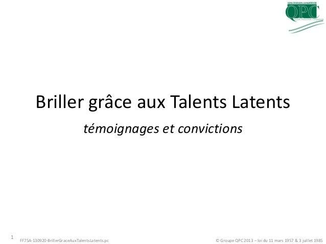 Briller grâce aux Talents Latents témoignages et convictions 1 FF75A-130920-BrillerGraceAuxTalentsLatents.pc © Groupe QPC ...