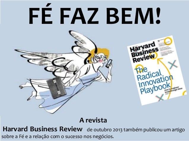 FÉ FAZ BEM!  A revista Harvard Business Review de outubro 2013 também publicou um artigo sobre a Fé e a relação com o suce...