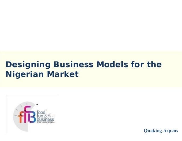 Designing Business Models for theNigerian MarketQuaking Aspens