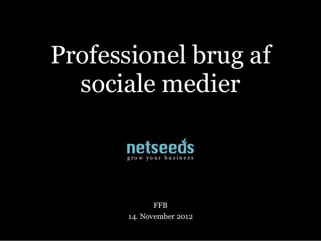 Professionel brug af  sociale medier      grow your business              FFB       14. November 2012