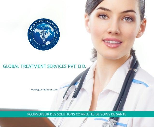 www.gtsmeditour.com GLOBAL TREATMENT SERVICES PVT. LTD. POURVOYEUR DES SOLUTIONS COMPLETES DE SOINS DE SANTE