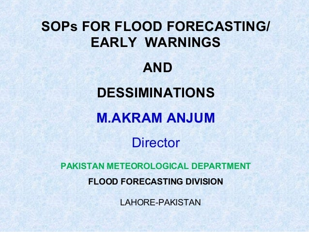 SOPs FOR FLOOD FORECASTING/EARLY WARNINGSANDDESSIMINATIONSM.AKRAM ANJUMDirectorPAKISTAN METEOROLOGICAL DEPARTMENTFLOOD FOR...