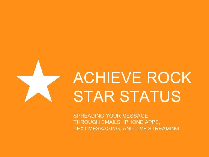 Achieve Rock Star Status: Spreading Your Message Using EMail, SMS, iPhone Apps, and Live Streaming