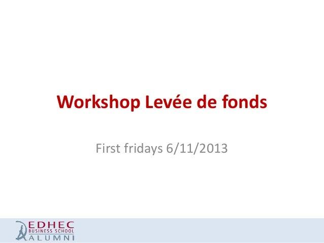 Workshop Levée de fonds First fridays 6/11/2013