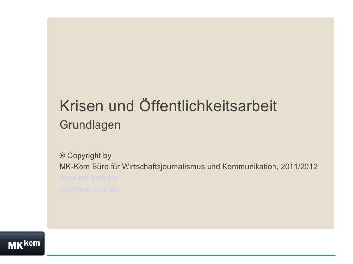 Krisen und ÖffentlichkeitsarbeitGrundlagen® Copyright byMK-Kom Büro für Wirtschaftsjournalismus und Kommunikation, 2011/20...