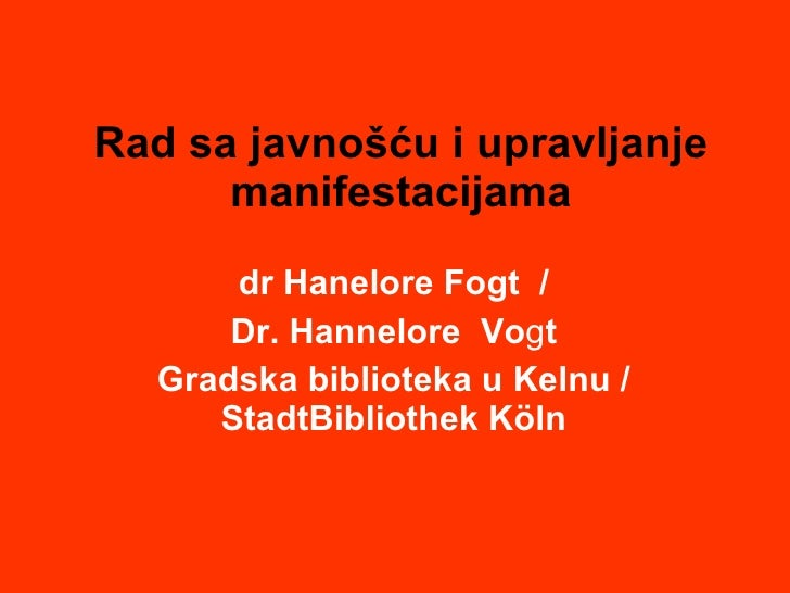 Rad  sa javno šću i upravljanje manifestacijama d r Hanelore  F ogt   / Dr. Hannelore  Vo g t Gradska biblioteka u Kelnu /...
