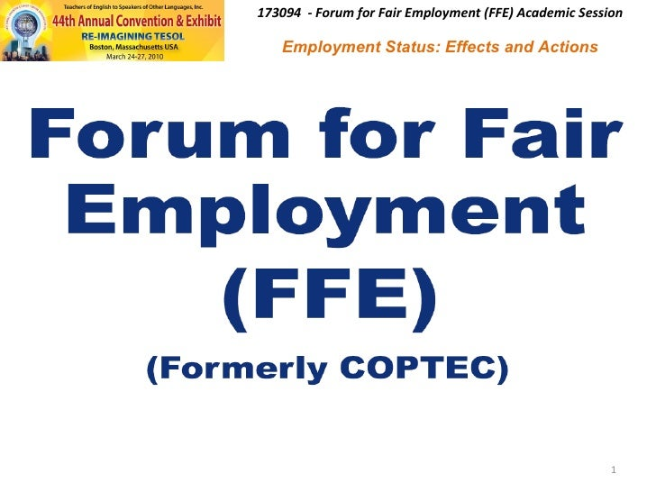 <ul><li>  </li></ul>173094  - Forum for Fair Employment (FFE) Academic Session Employment Status: Effects and Actions