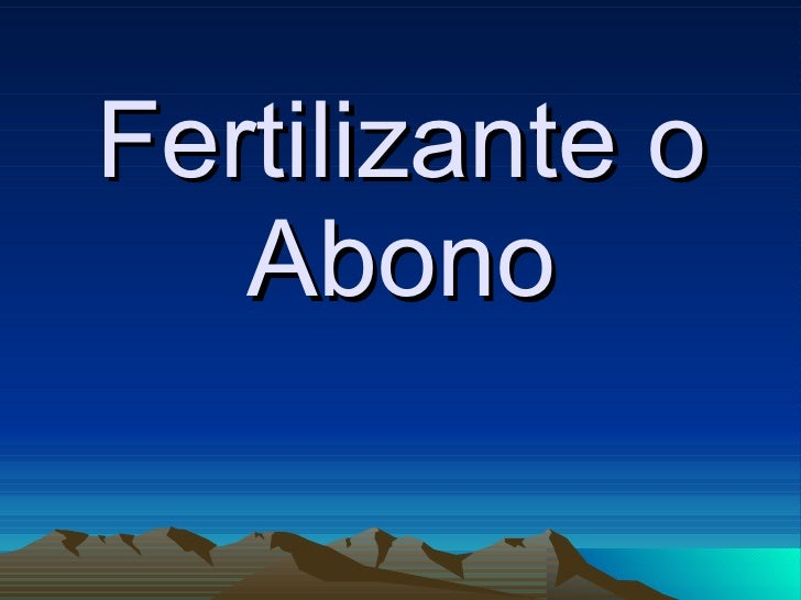 Fertilizante o    Abono