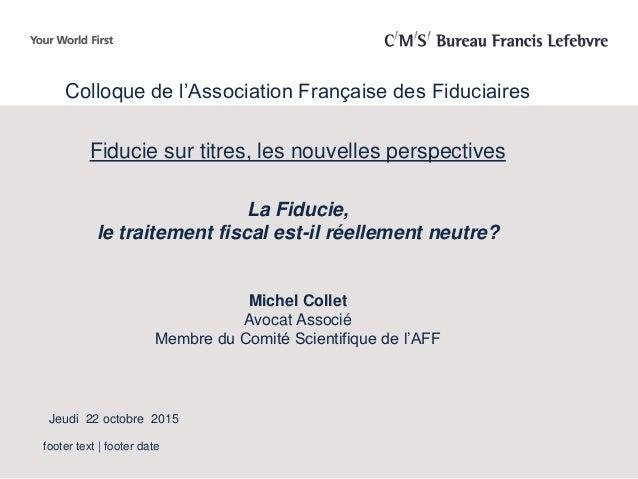 footer text | footer date Colloque de l'Association Française des Fiduciaires Fiducie sur titres, les nouvelles perspectiv...
