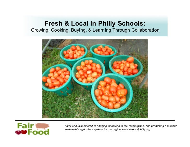 Fresh & Local in Philly Schools: Growing, Cooking, Buying, & Learning Through Collaboration                    Fair Food i...