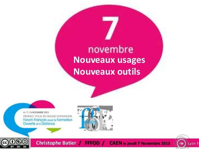 Nouveaux usages Nouveaux outils  Christophe Batier / FFFOD / CAEN le jeudi 7 Novembre 2013