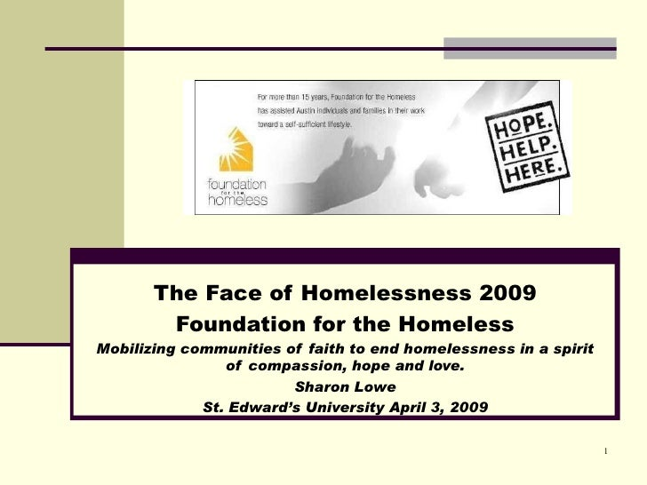 The Face of Homelessness 2009            Foundation for the Homeless Mobilizing communities of faith to end homelessness i...