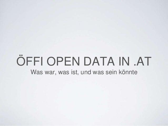 ÖFFI OPEN DATA IN .AT Was war, was ist, und was sein könnte
